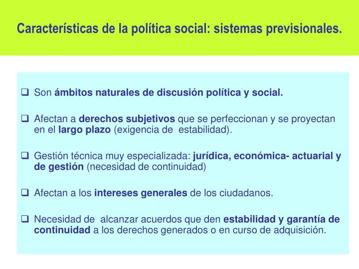 Características de la política social: sistemas previsionales.