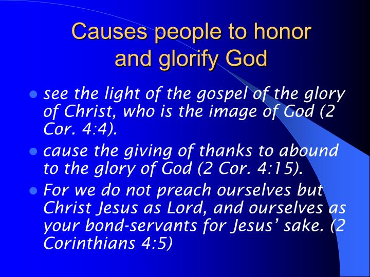 Causes people to honor     and glorify God