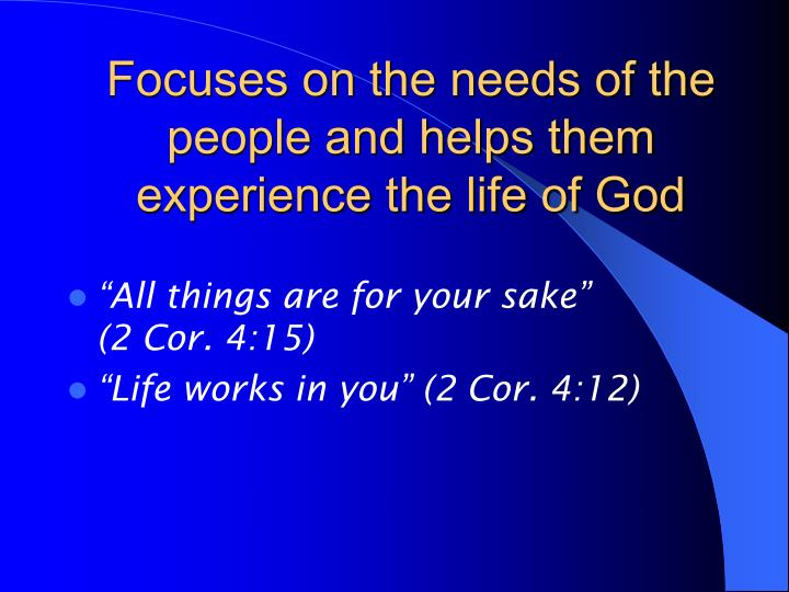Focuses on the needs of the people and helps them experience the life of God