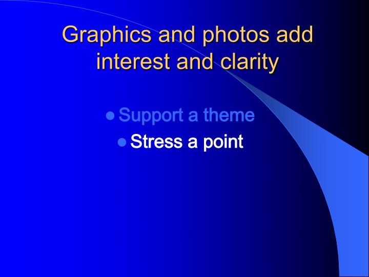 Graphics and photos add       interest and clarity