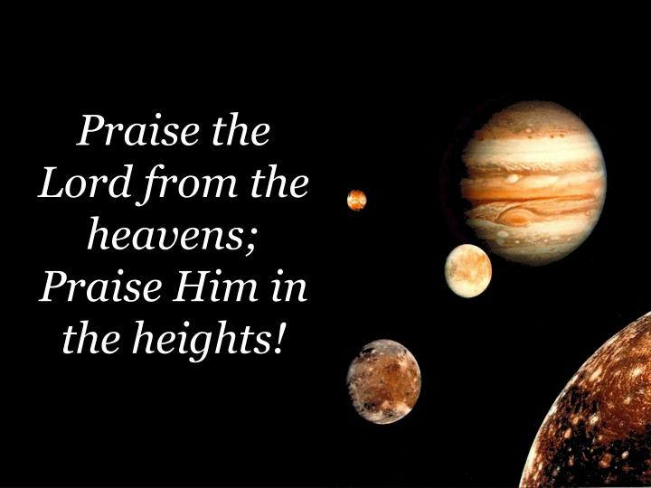Praise the Lord from the heavens;