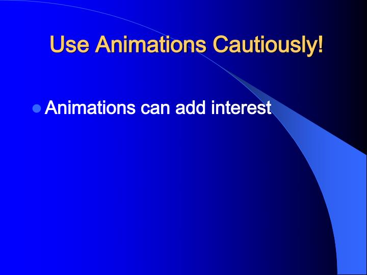 Use Animations Cautiously!