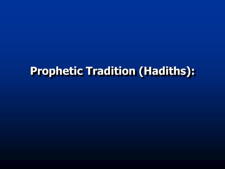 Prophetic Tradition (Hadiths):