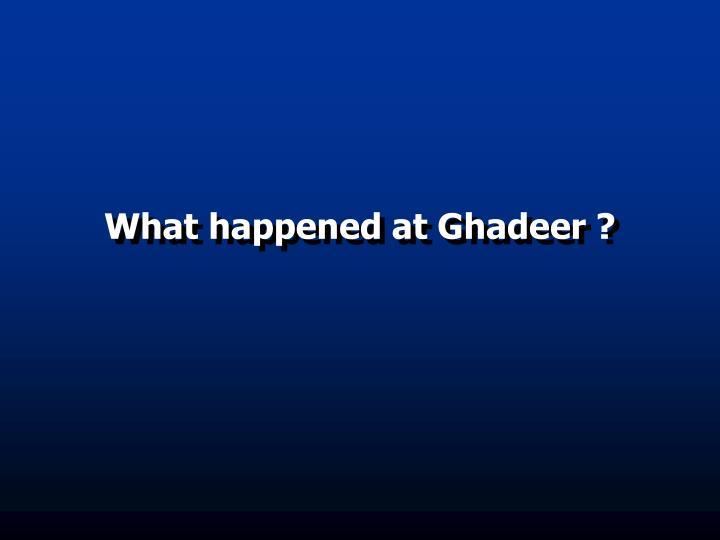 What happened at Ghadeer ?
