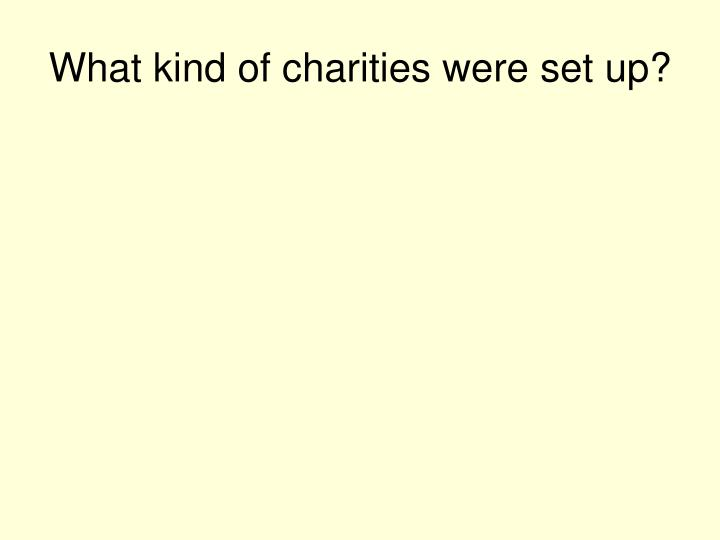 What kind of charities were set up?