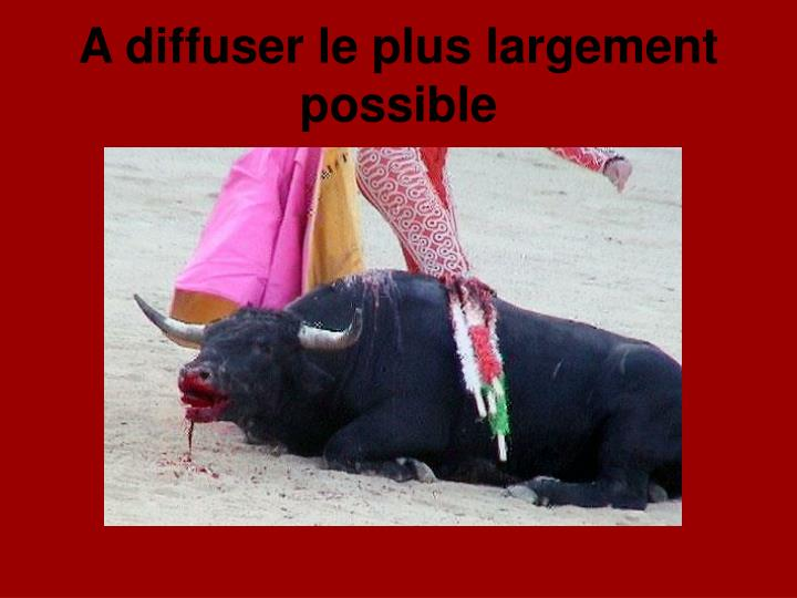A diffuser le plus largement possible