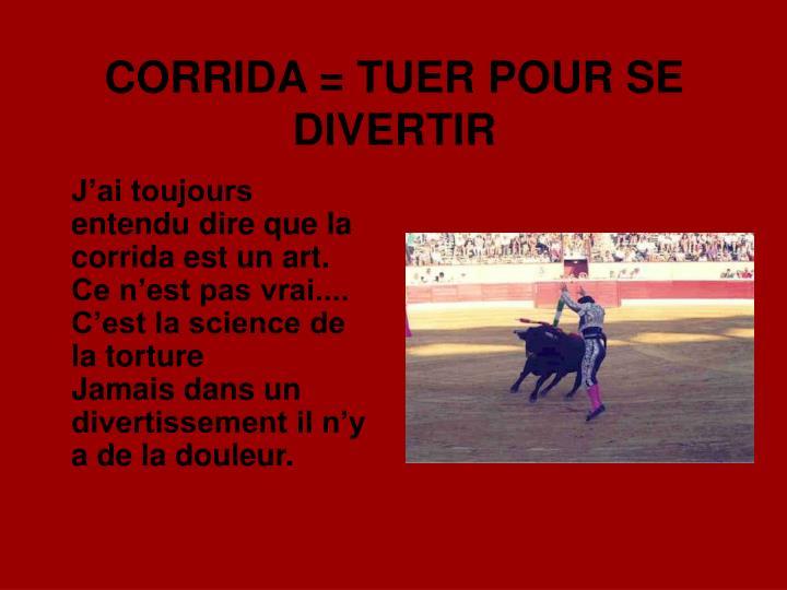 CORRIDA = TUER POUR SE DIVERTIR