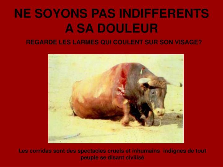 NE SOYONS PAS INDIFFERENTS A SA DOULEUR