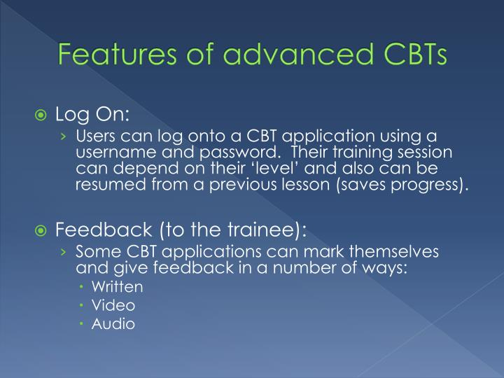 Features of advanced CBTs