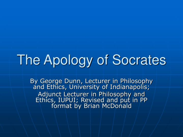 the apology of socrates In the apology socrates argues his case before the court of athens and is sentence to death in the second work, the crito, socrates.