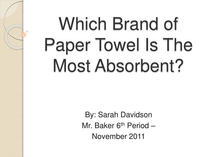 PPT - Which Brand of Paper Towel Is The Most Absorbent? PowerPoint ...