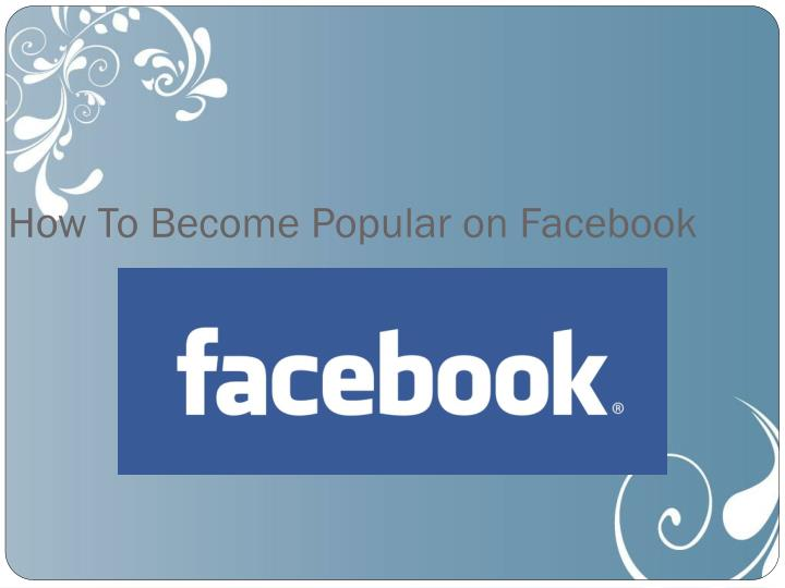 How to become popular on facebook