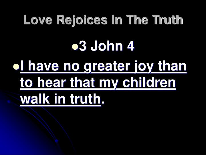 Love Rejoices In The Truth