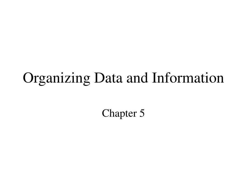 Organizing Data and Information