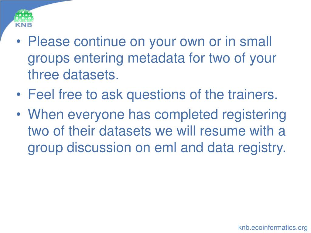 Please continue on your own or in small groups entering metadata for two of your three datasets.