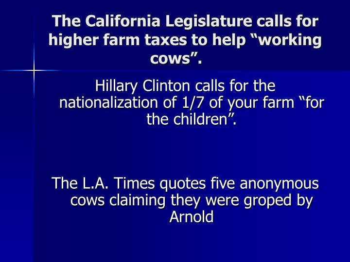 "The California Legislature calls for higher farm taxes to help ""working cows""."
