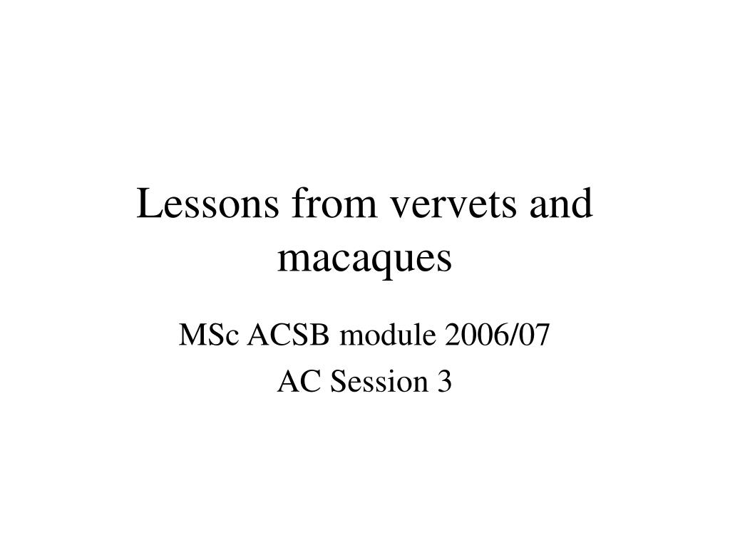 Lessons from vervets and macaques