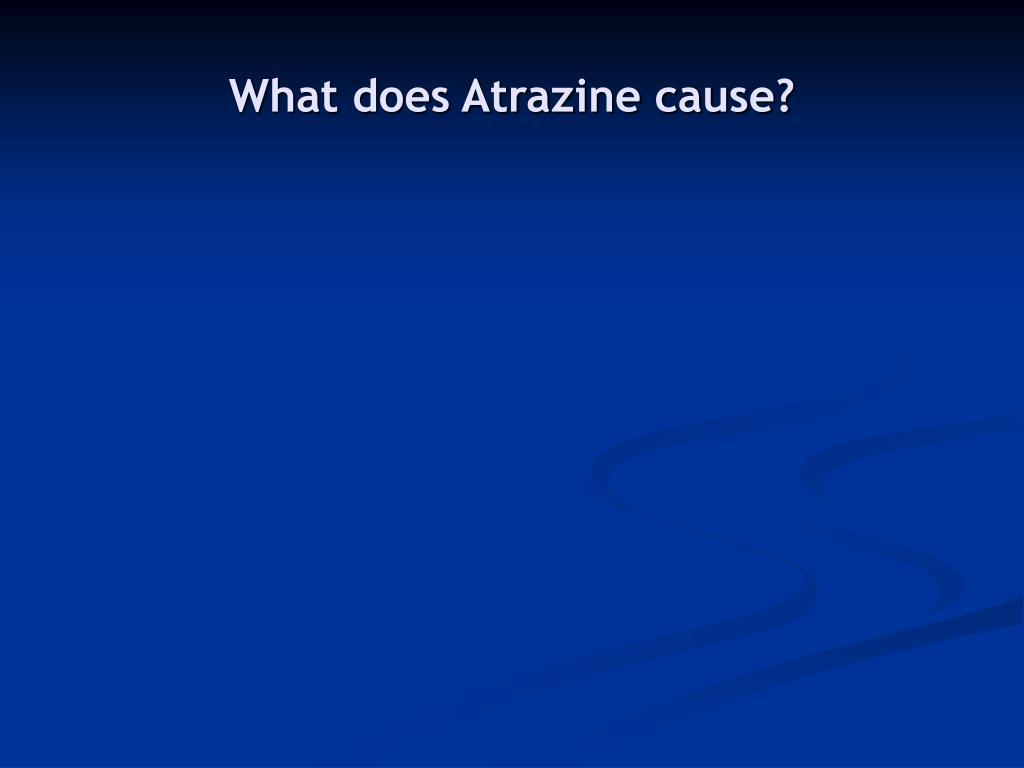 What does Atrazine cause?