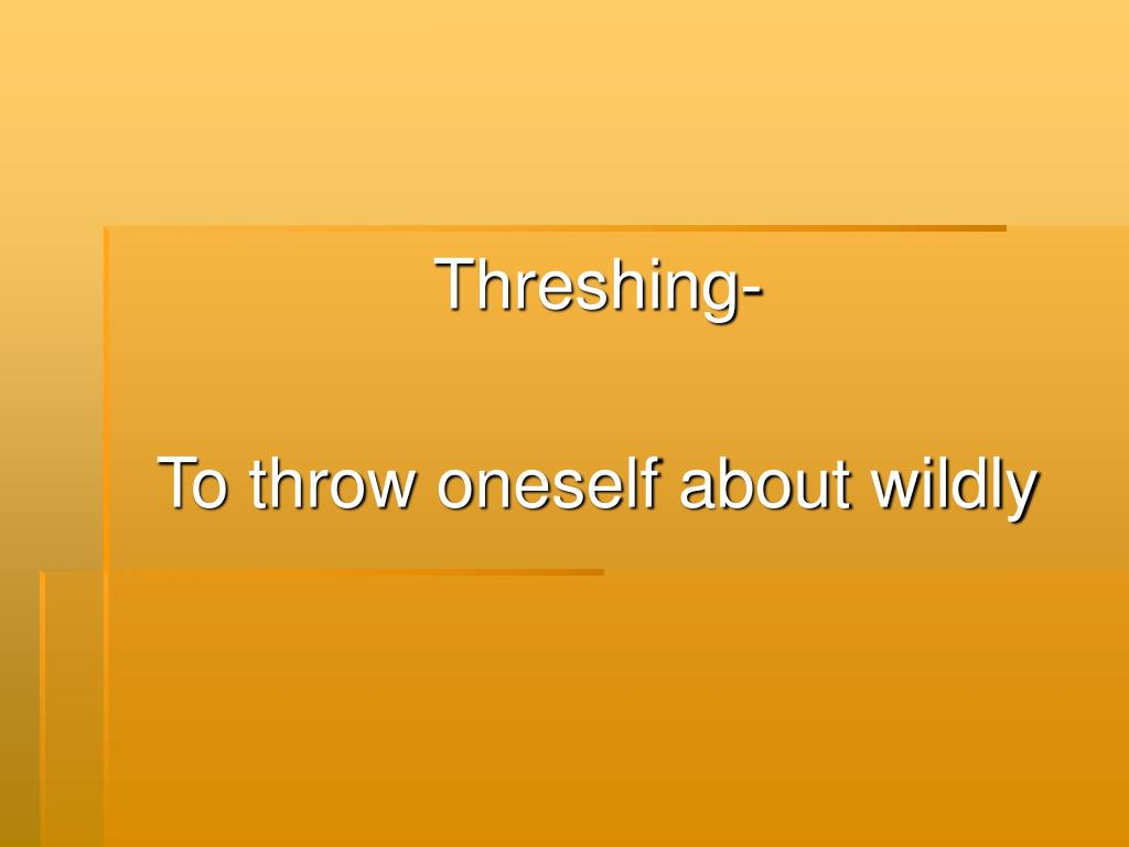 Threshing-