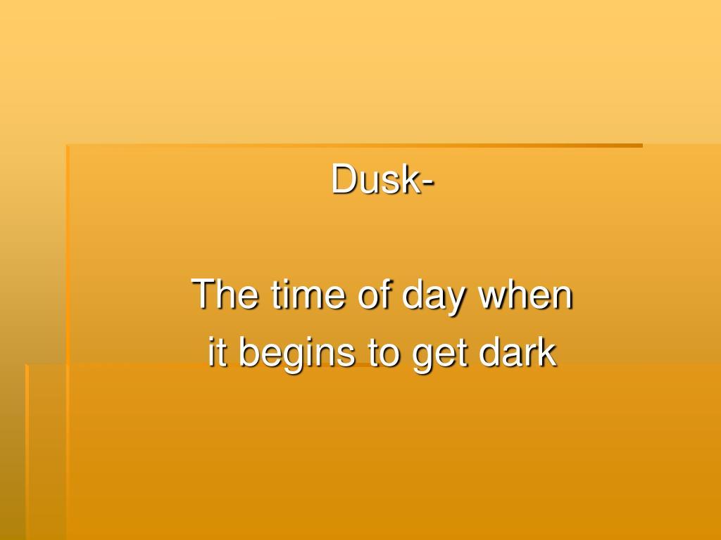 Dusk-
