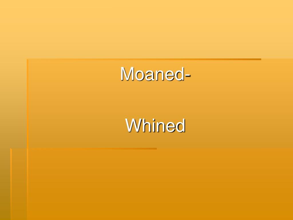 Moaned-