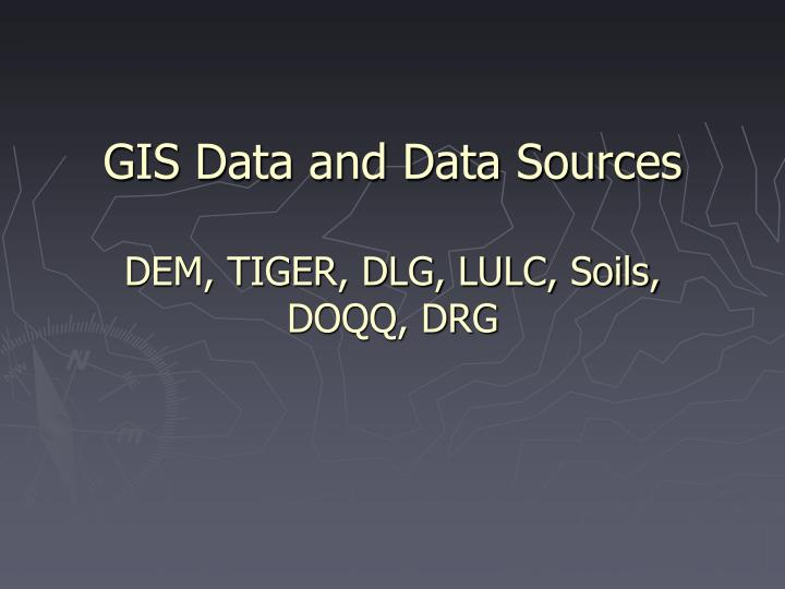 Gis data and data sources dem tiger dlg lulc soils doqq drg