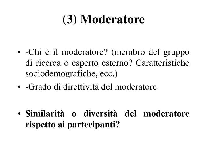 (3) Moderatore
