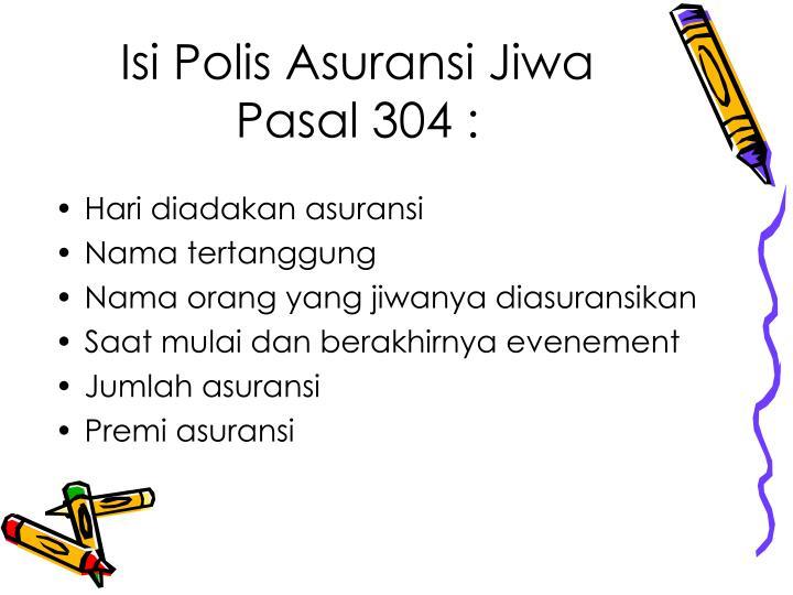 Isi Polis Asuransi Jiwa Pasal 304 :