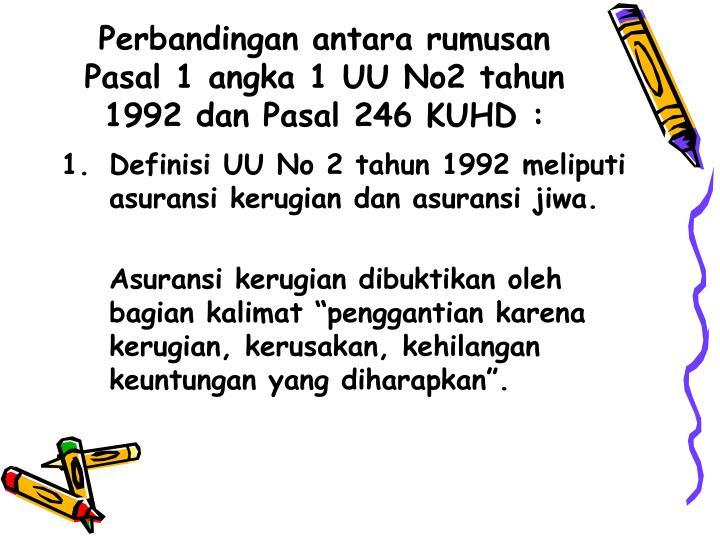 Perbandingan antara rumusan Pasal 1 angka 1 UU No2 tahun 1992 dan Pasal 246 KUHD :