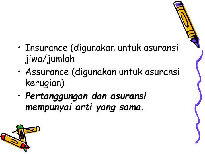 Insurance (digunakan untuk asuransi jiwa/jumlah