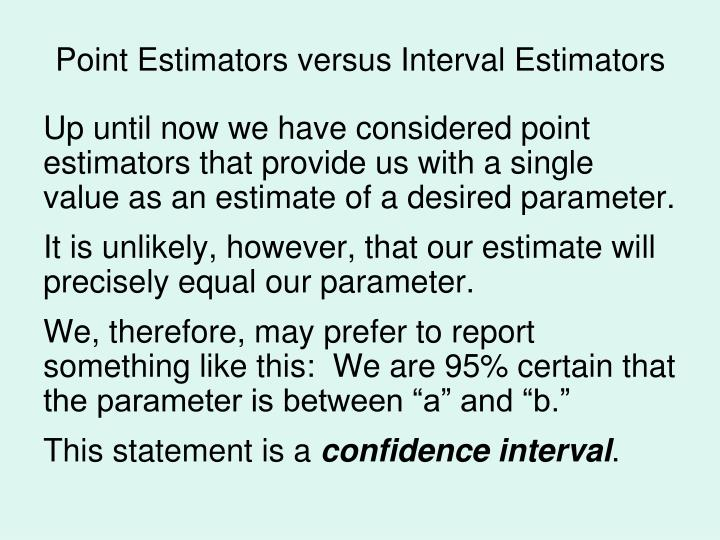 Point Estimators versus Interval Estimators