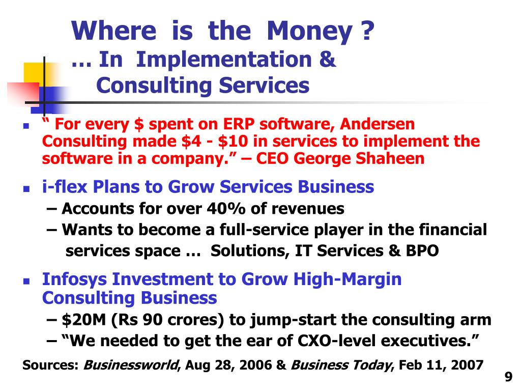 """ For every $ spent on ERP software, Andersen Consulting made $4 - $10 in services to implement the software in a company."" – CEO George Shaheen"