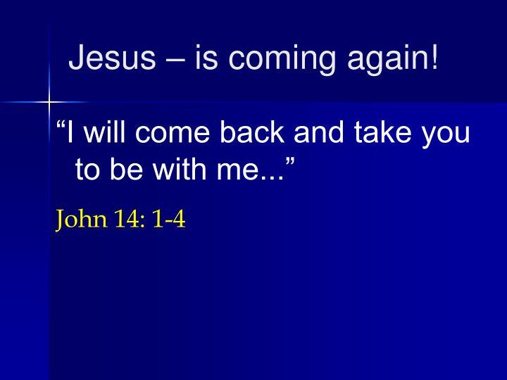 Jesus – is coming again!