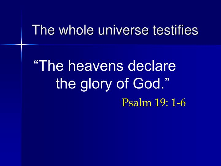 The whole universe testifies