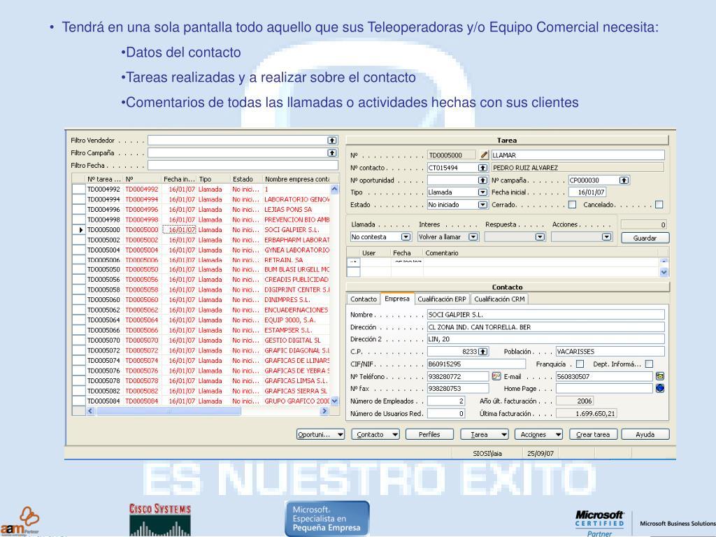 • Tendrá en una sola pantalla todo aquello que sus Teleoperadoras y/o Equipo Comercial necesita: