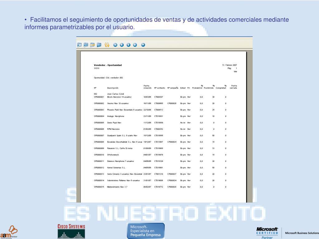 • Facilitamos el seguimiento de oportunidades de ventas y de actividades comerciales mediante informes parametrizables por el usuario.