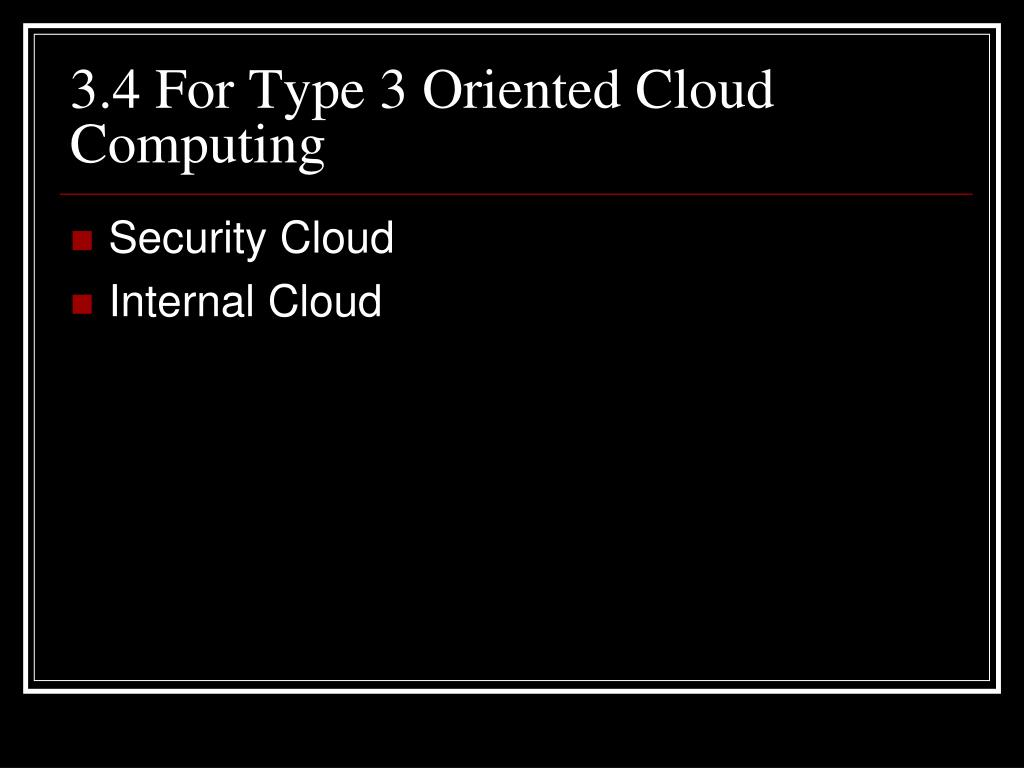 3.4 For Type 3 Oriented Cloud Computing