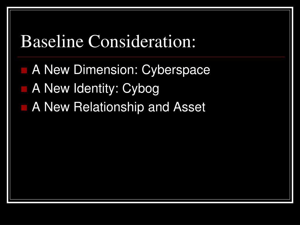 Baseline Consideration: