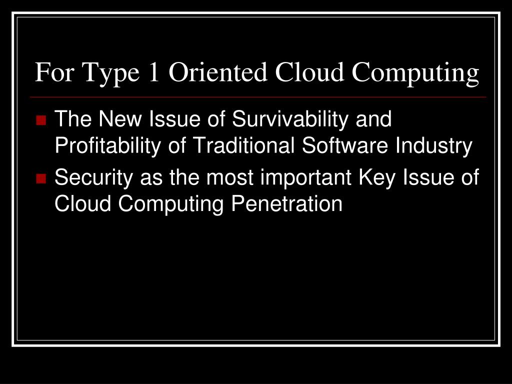 For Type 1 Oriented Cloud Computing