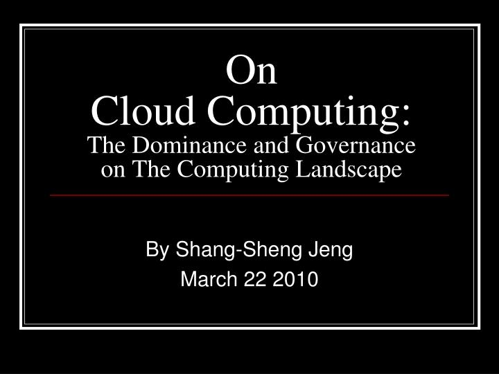 On cloud computing the dominance and governance on the computing landscape