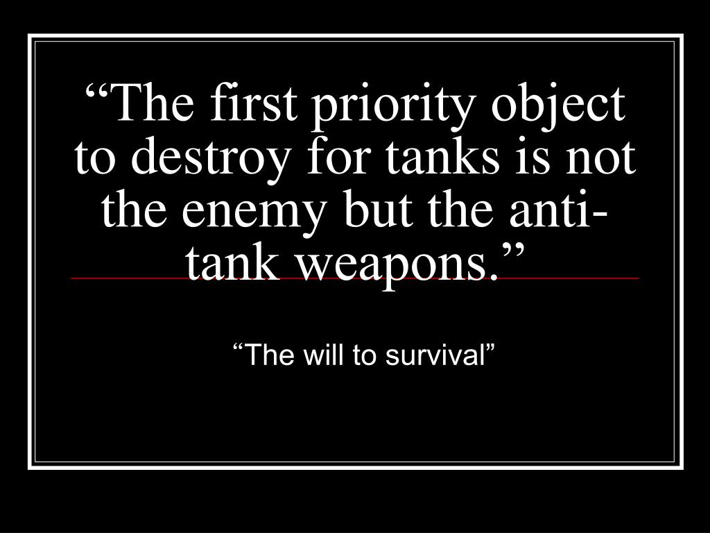 """The first priority object to destroy for tanks is not the enemy but the anti-tank weapons."""