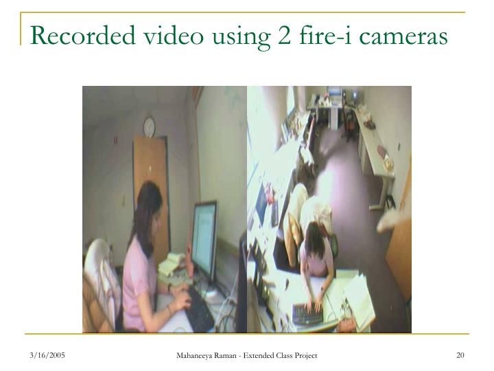 Recorded video using 2 fire-i cameras