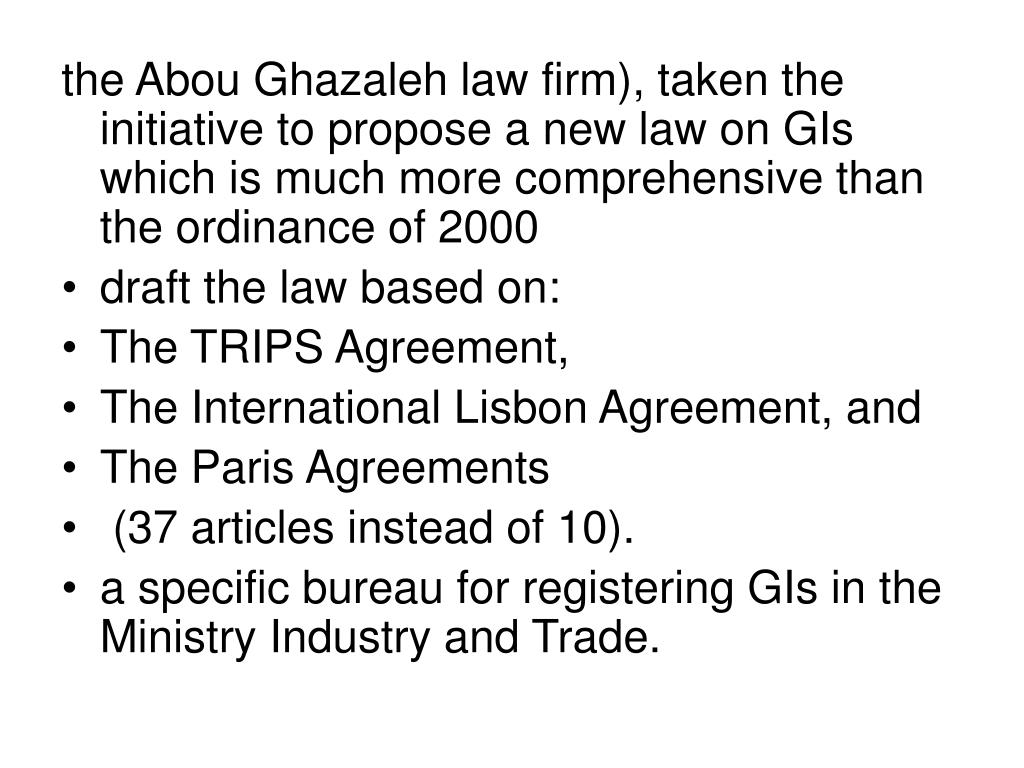 the Abou Ghazaleh law firm), taken the initiative to propose a new law on GIs  which is much more comprehensive than the ordinance of 2000