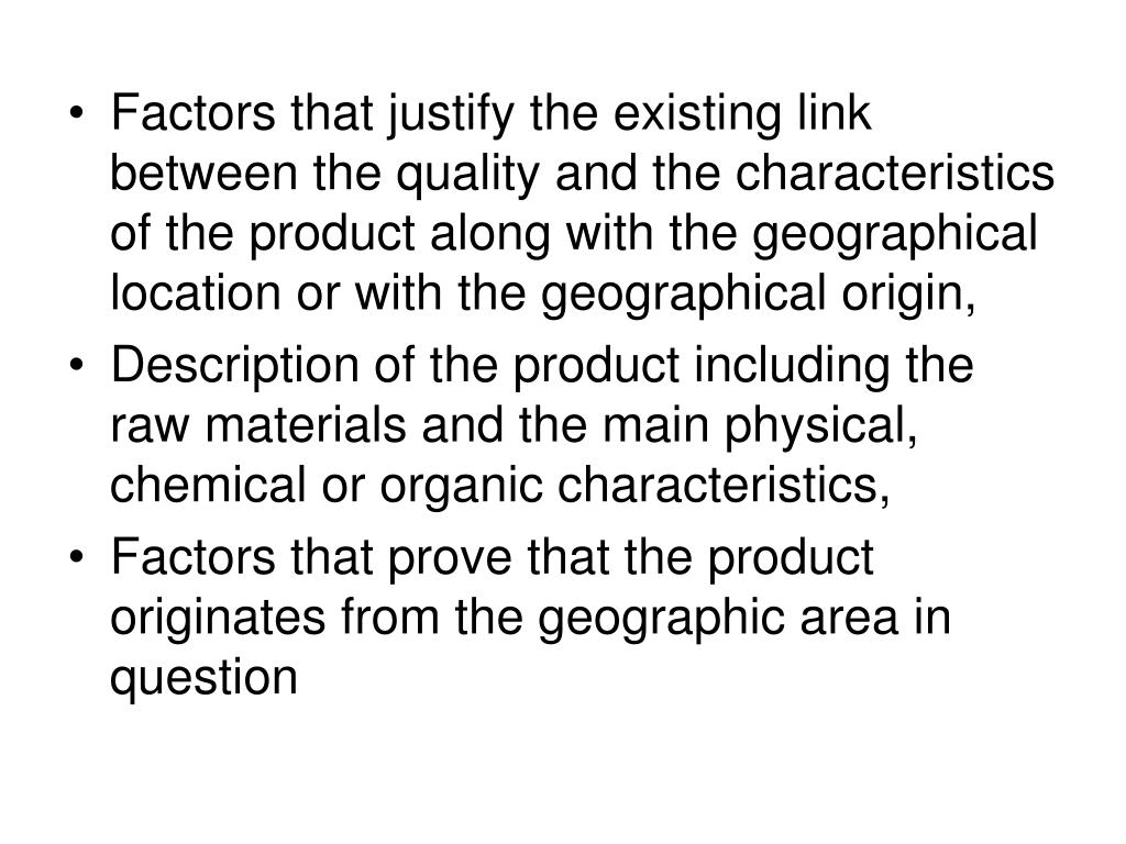 Factors that justify the existing link between the quality and the characteristics of the product along with the geographical location or with the geographical origin,