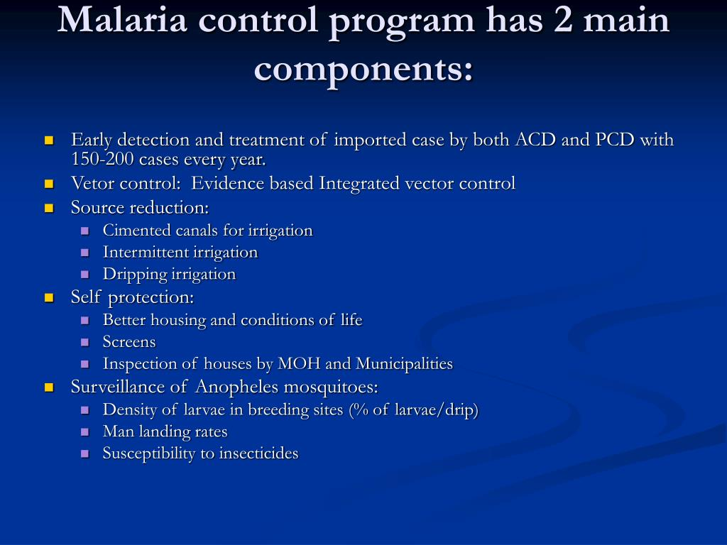 Malaria control program has 2 main components: