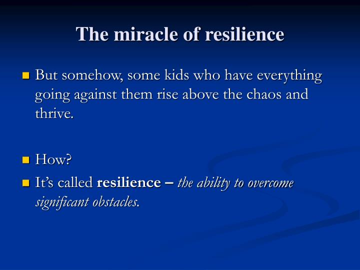 The miracle of resilience