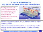2 further mjo research 2 a berner palmer stochastic superclusters
