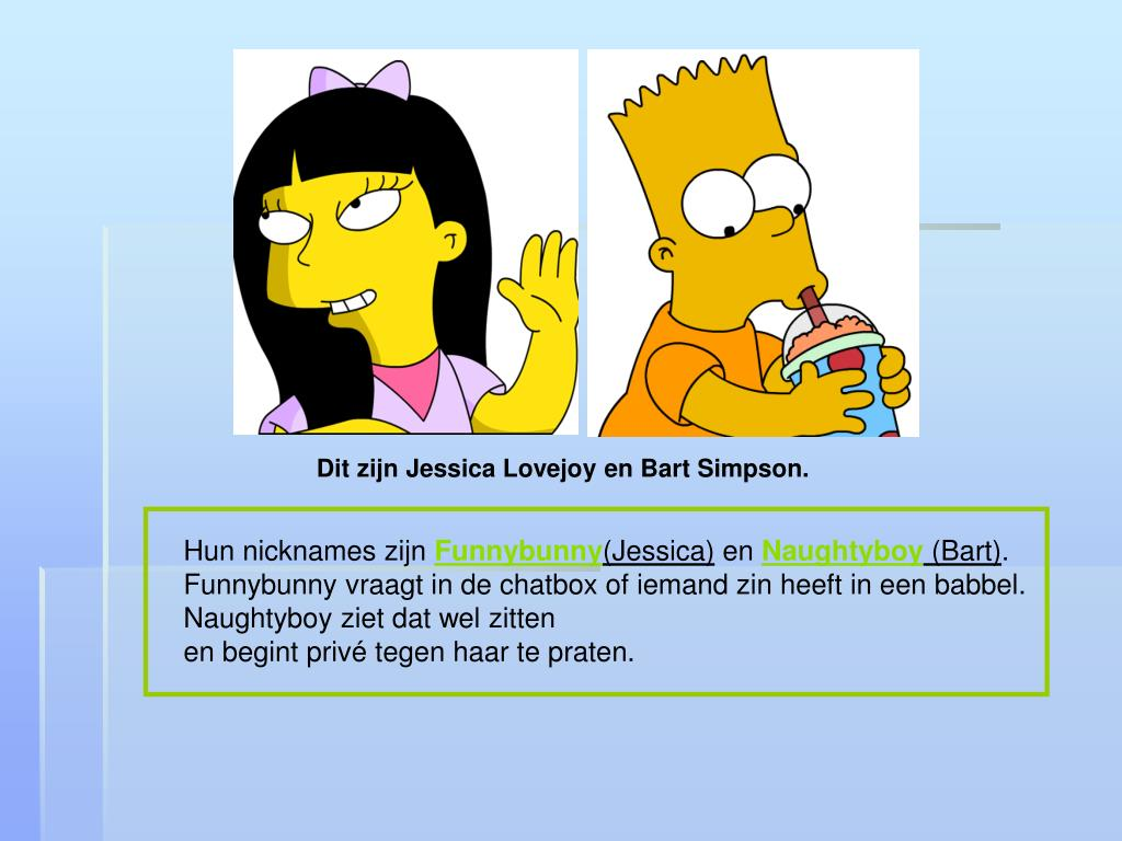 Dit zijn Jessica Lovejoy en Bart Simpson.