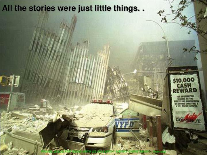 All the stories were just little things. .