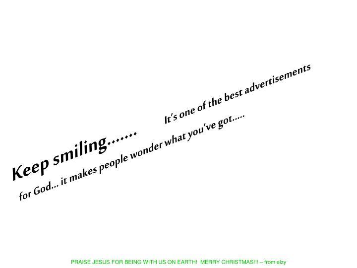 Keep smiling…….